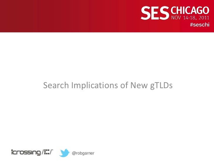 The SEO Impact of New ICANN Top Level Domains (TLDs) SES Chicago - Rob Garner #seschi