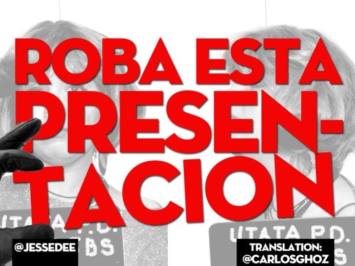 Roba Esta Presentacion! (Steal This Presentation!)