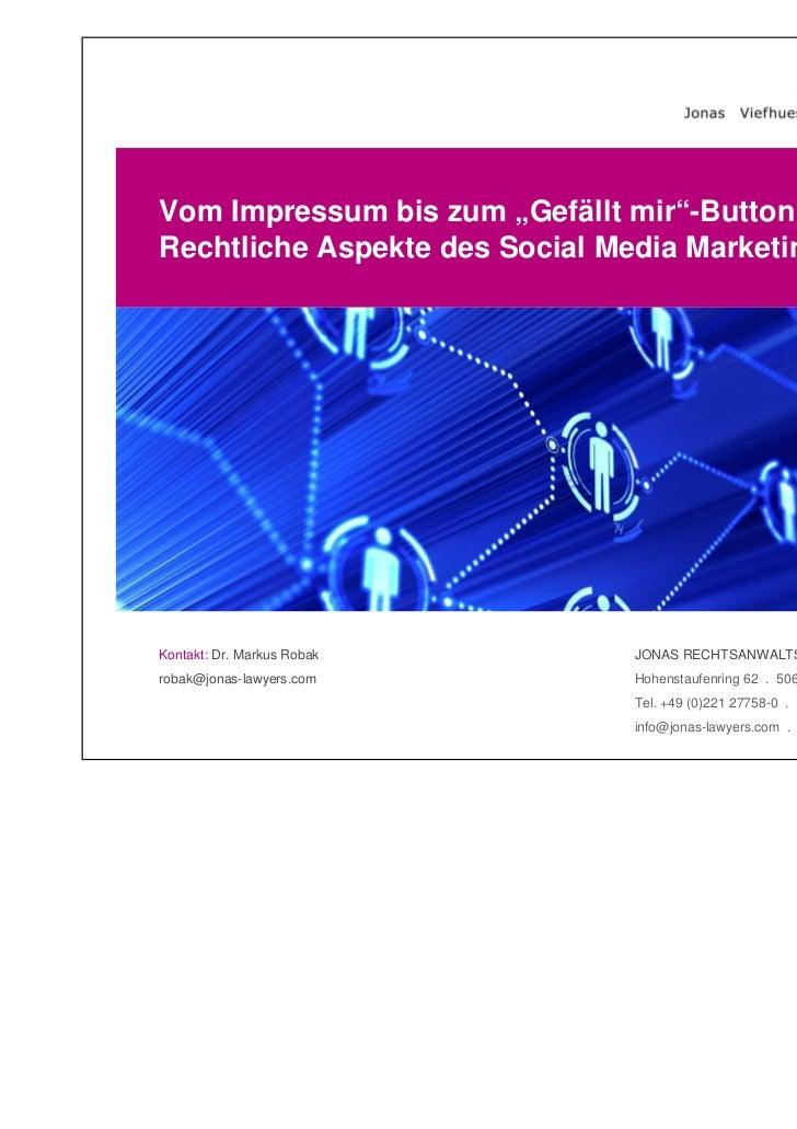 """Vom Impressum bis zum """"Gefällt mir""""-Button –Rechtliche Aspekte des Social Media Marketing.Kontakt: Dr. Markus Robak       ..."""