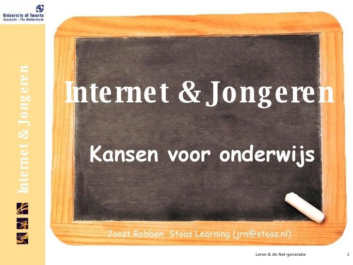 Internet & Jongeren Kansen voor onderwijs Leren & de Net-generatie Joost Robben, Stoas Learning (jrn@stoas.nl)