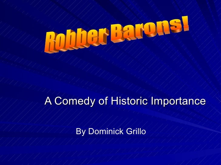 A Comedy of Historic Importance Robber Barons! By Dominick Grillo