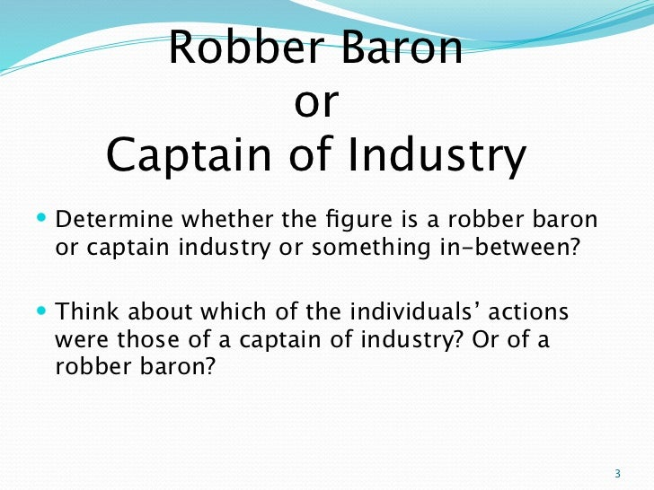 industrial statesman or robber barons essay The industrial pirates, and industrial statesmen 827 11/3/2009 the robber barons essay the term 'robber baron 'is the industrial pirates, and industrial.