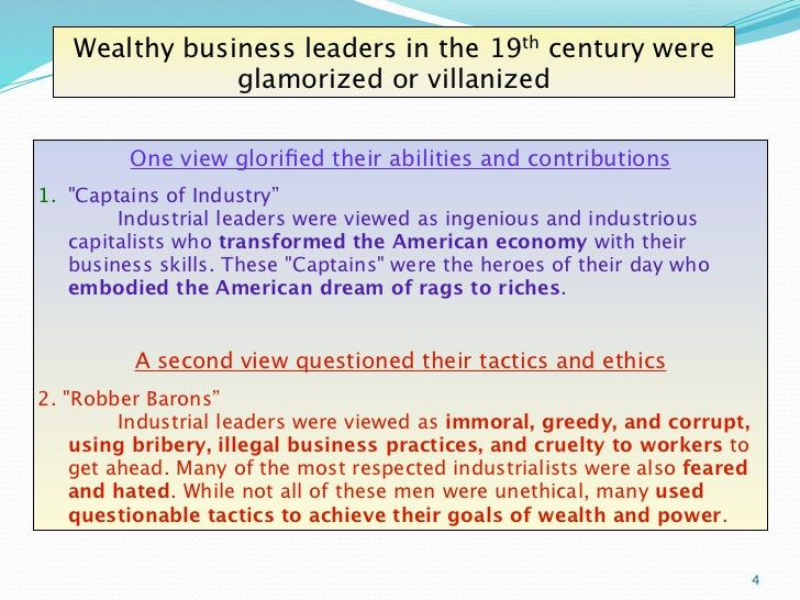 were these industrial capitalists captains of industry or robber barons Discuss whether the industrialists of the late 19th century were robber barons or captains of industry robber baron or captain of industry robber baron an american capitalist of the latter part of the 19th century who became wealthy through exploitation (as of natural resources, government influence, or low wage scales)  - these men were.