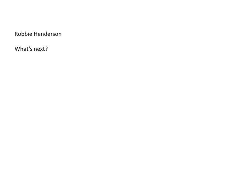Robbie HendersonWhat's next?<br />