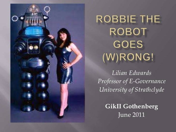 Robbie the Robot Goes (W)Rong!<br />Lilian Edwards<br />Professor of E-Governance<br />University of Strathclyde<br />GikI...