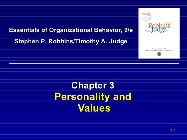 Chapter 3   Personality and  Values Essentials of Organizational Behavior, 9/e Stephen P. Robbins/Timothy A. Judge