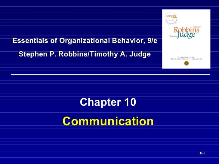 Communication Chapter 10 Essentials of Organizational Behavior, 9/e Stephen P. Robbins/Timothy A. Judge