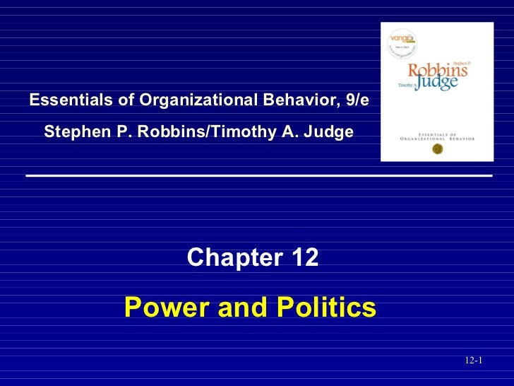 Power and Politics Chapter 12 Essentials of Organizational Behavior, 9/e Stephen P. Robbins/Timothy A. Judge