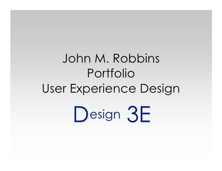 John M. Robbins         Portfolio User Experience Design      Design 3E