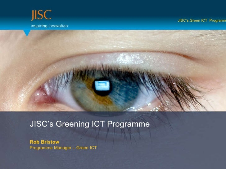 JISC's Greening ICT Programme Rob Bristow Programme Manager – Green ICT JISC's Green ICT  Programme