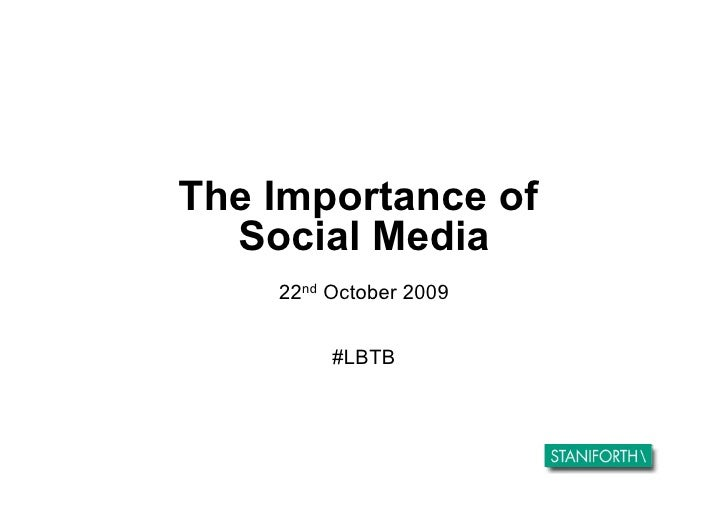 The Importance of   Social Media     22nd October 2009            #LBTB