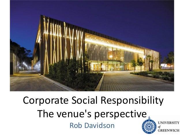 Corporate Social Responsibility The venue's perspective Rob Davidson