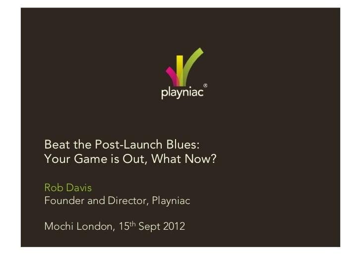 Beat the Post-Launch Blues by Rob Davis (Playniac)
