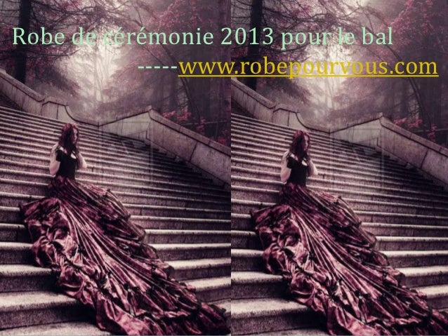 Robe de cérémonie 2013 pour le bal           -----www.robepourvous.com
