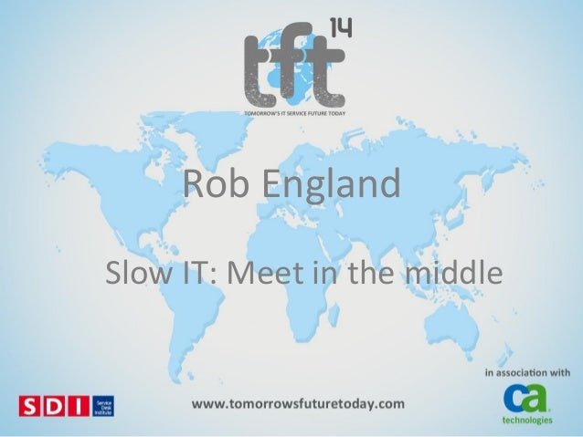 #TFT14 Rob England: Slow IT: Meet in the Middle