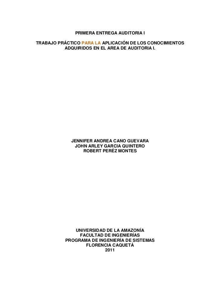PRIMERA ENTREGA AUDITORIA I<br />TRABAJO PRÁCTICO PARA LA APLICACIÓN DE LOS CONOCIMIENTOS ADQUIRIDOS EN EL AREA DE AUDITOR...