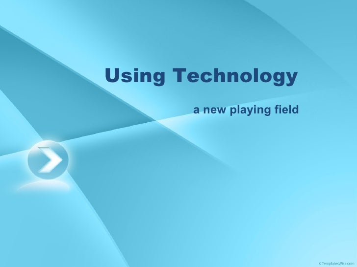 Using Technology a new playing field