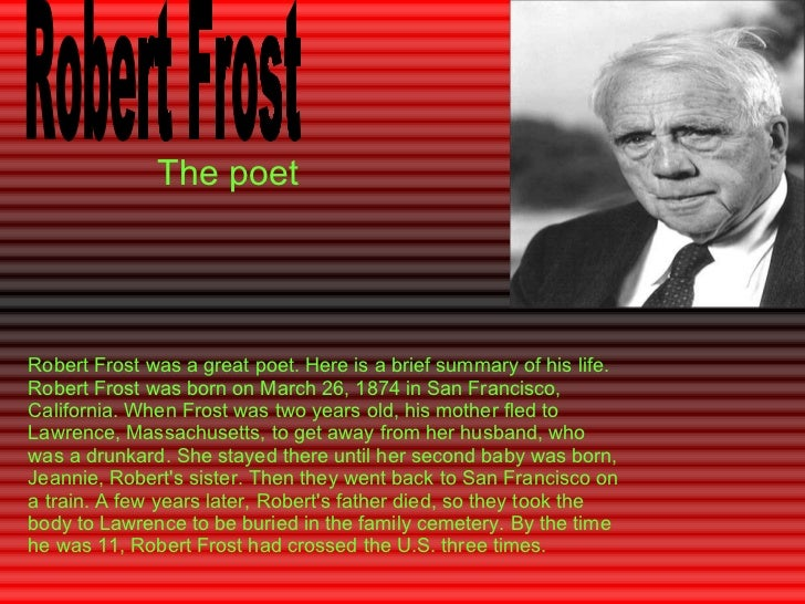 brief summary of robert frost and Chapter summary for robert frost's the poems of robert frost, the wood pile  summary find a summary of this and each chapter of the poems of robert frost.
