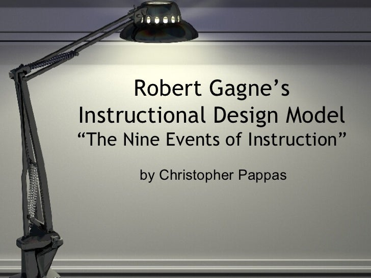 "Robert Gagne's Instructional Design Model ""The Nine Events of Instruction"" by Christopher Pappas"