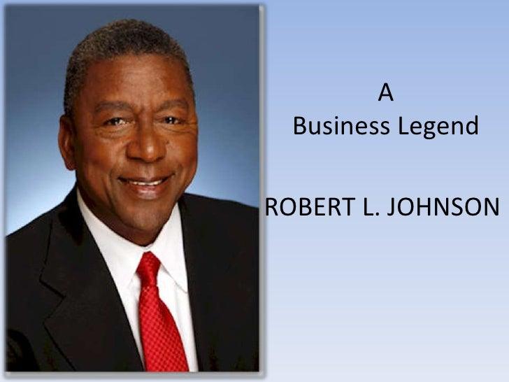 A  Business LegendROBERT L. JOHNSON