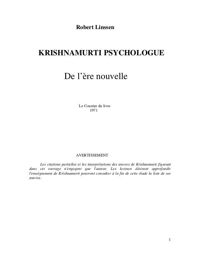1  Robert Linssen  KRISHNAMURTI PSYCHOLOGUE  De l'ère nouvelle  Le Courrier du livre  1971  AVERTISSEMENT  Les citations p...