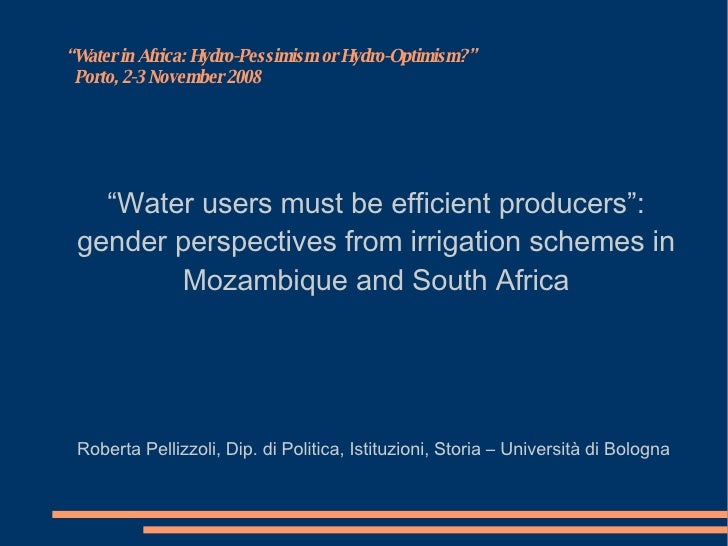 """ Water in Africa: Hydro-Pessimism or Hydro-Optimism?""   Porto, 2-3 November 2008 <ul><ul><li>"" Water users must be effici..."