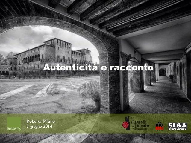 ROBERTA MILANO - 3 giugno 2014 - Autenticità e Racconto - Castelli del Ducato di Parma e Piacenza