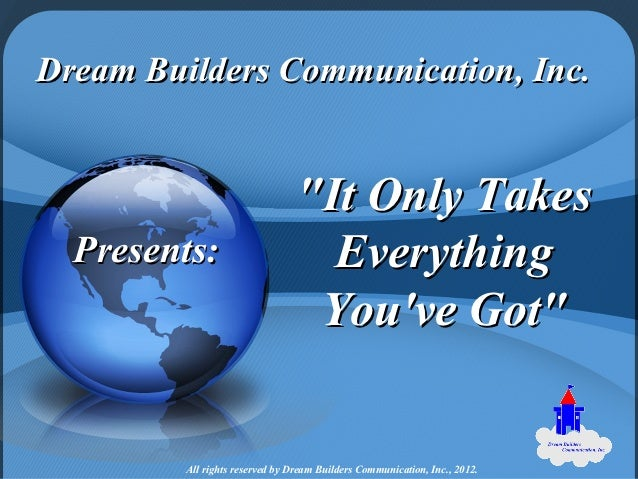 """Dream Builders Communication, Inc.                                 """"It Only Takes  Presents:                        Everyt..."""