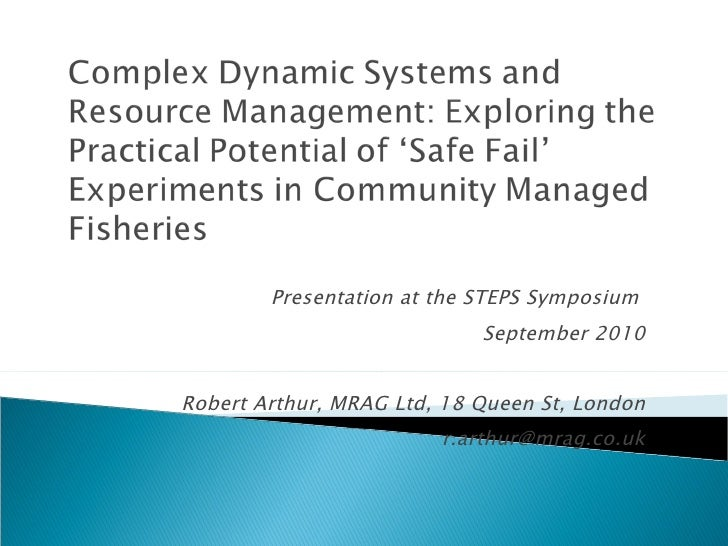 Robert Arthur: Complex Dynamic Systems and Resource Management: Exploring the Practical Potential of 'Safe Fail' Experiments in Community Managed Fisheries