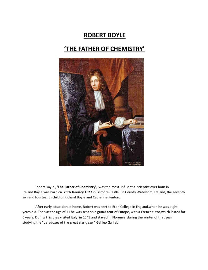 ROBERT BOYLE                           'THE FATHER OF CHEMISTRY'        Robert Boyle , 'The Father of Chemistry', was the ...
