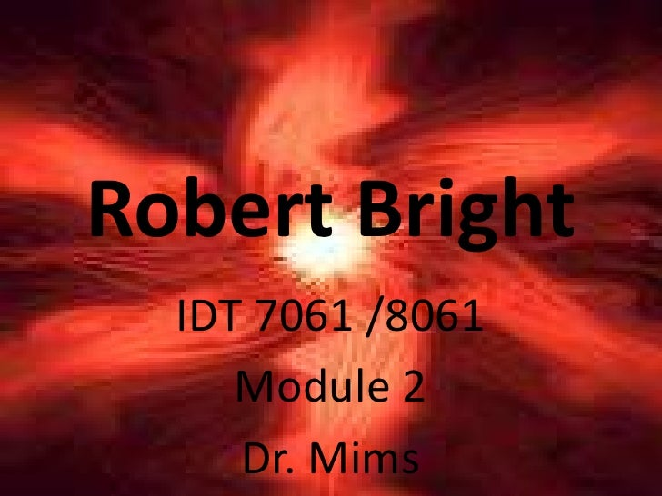 Robert Bright<br />IDT 7061 /8061<br />Module 2<br />Dr. Mims<br />