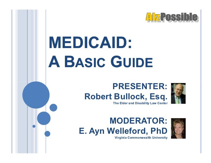 MEDICAID:A BASIC GUIDE          PRESENTER:    Robert Bullock, Esq.           The Elder and Disability Law Center          ...
