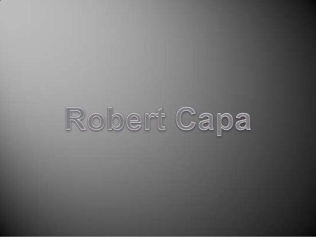 Robert Capa, de seu nome verdadeiro Endre Ernő Friedmann (Budapeste, 22 de Outubro de 1913 — Thai-Binh, 25 de Maio de 1954...