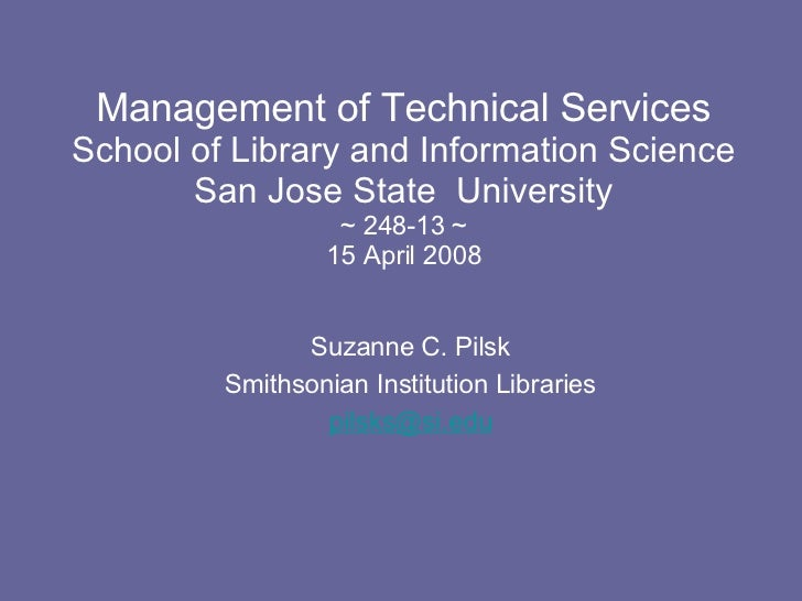 Management of Technical Services School of Library and Information Science San Jose State  University ~ 248-13 ~ 15 April ...