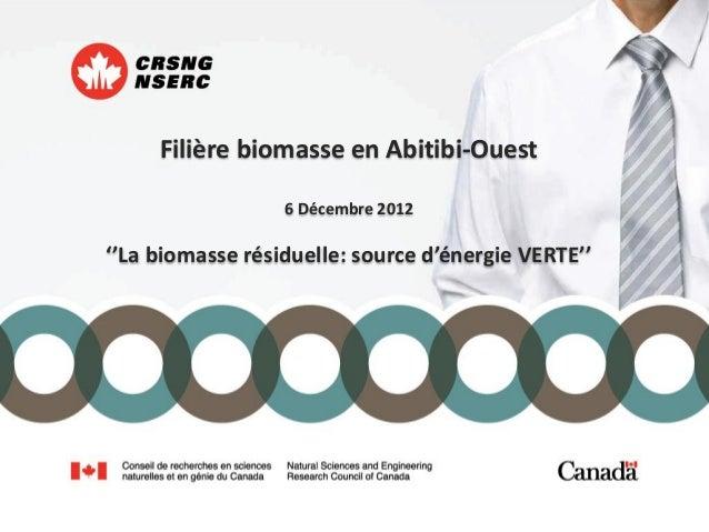 Filière biomasse en Abitibi-Ouest                  6 Décembre 2012''La biomasse résiduelle: source d'énergie VERTE''