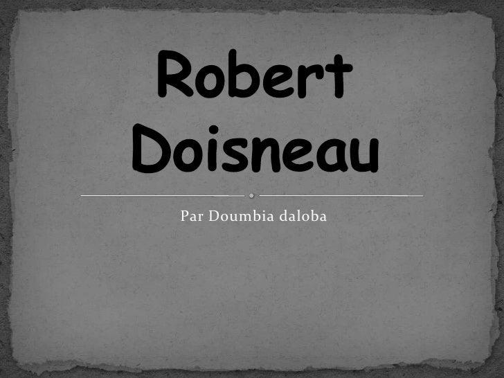 Par Doumbia daloba<br />Robert Doisneau<br />