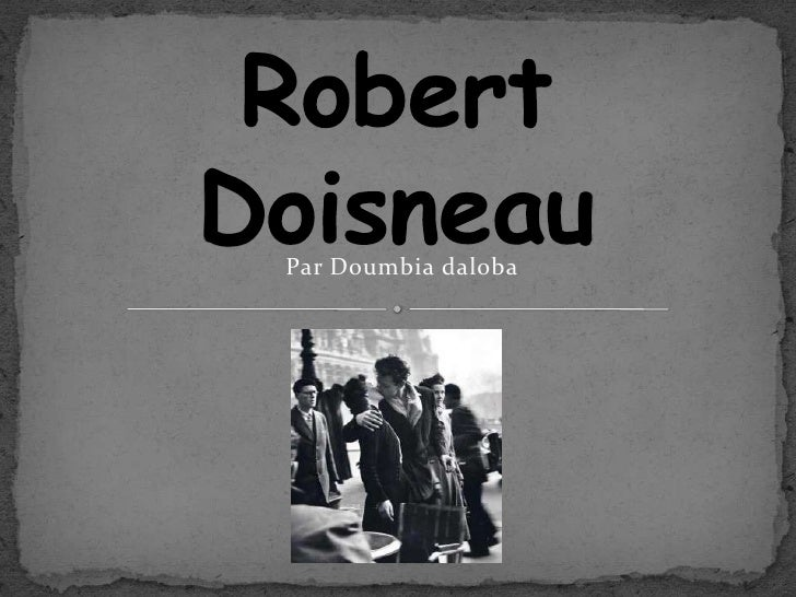Robert Doisneau<br />Par Doumbia daloba<br />