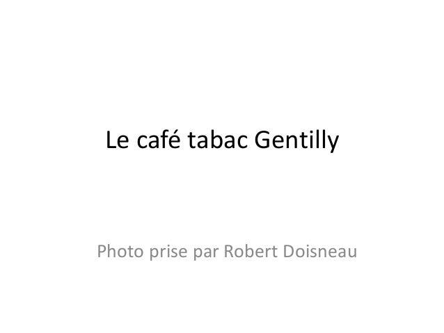 Le café tabac Gentilly Photo prise par Robert Doisneau