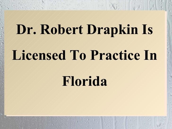 Dr. Robert Drapkin IsLicensed To Practice In       Florida