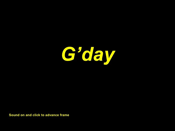 G'day Sound on and click to advance frame