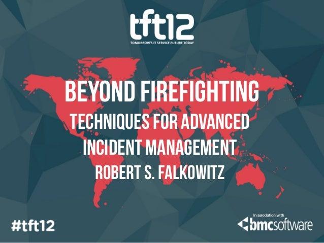 beyond firefightingtechniques for advanced  incident management   Robert s. falkowitz