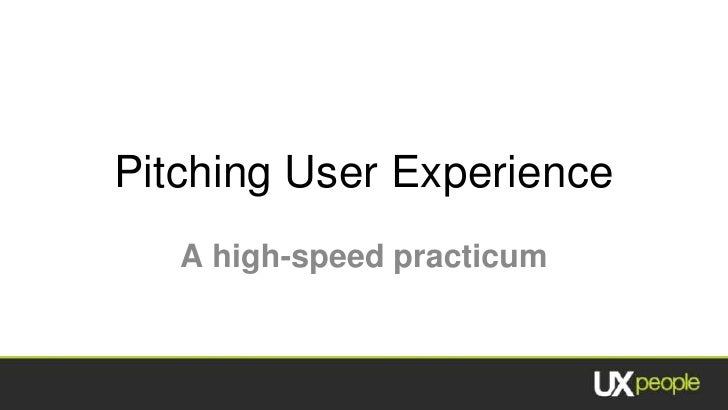 Pitching User Experience<br />A high-speed practicum<br />