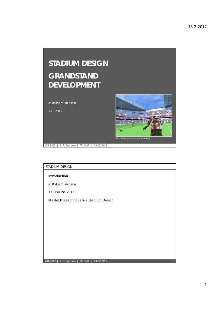 13‐2‐2012  STADIUM DESIGN  GRANDSTAND  DEVELOPMENT  ir. Robert Fransen  XXL 2012                                          ...