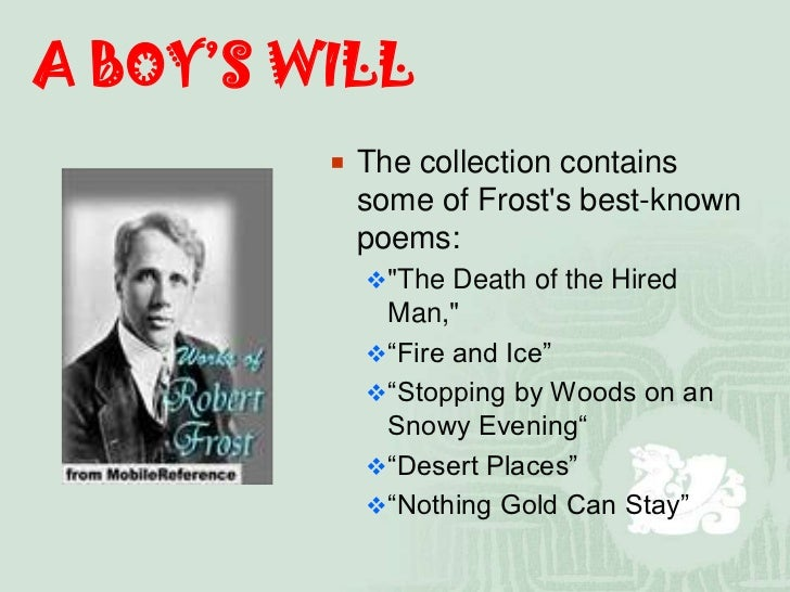 themes of the poem the death of the hired man by robert frost Robert frost father was a former teacher who later turned newspaper man  for  poems involving interplay of voices such as death of the hired man or dramas.