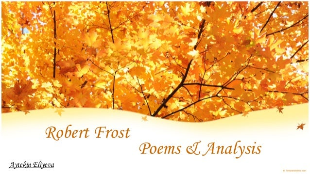 Robert Frost                          Poems & AnalysisAytekin Eliyeva