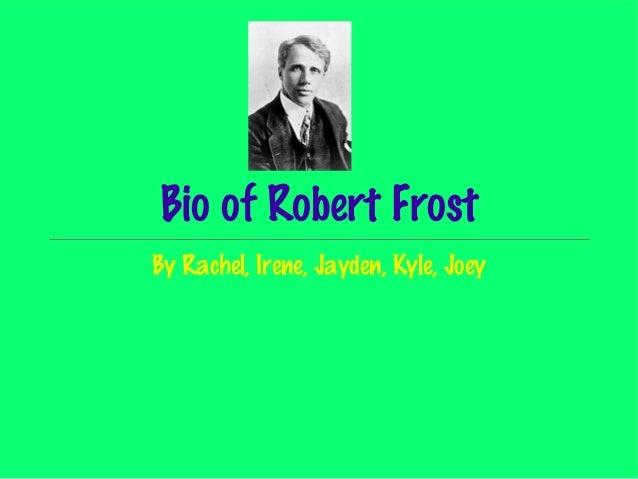 Bio of Robert FrostBy Rachel, Irene, Jayden, Kyle, Joey