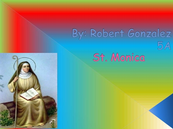 By: Robert Gonzalez 5A <br />St. Monica <br />