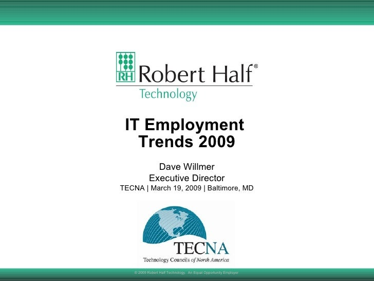 IT Employment  Trends 2009 © 2009 Robert Half Technology.  An Equal Opportunity Employer  Dave Willmer Executive Director ...