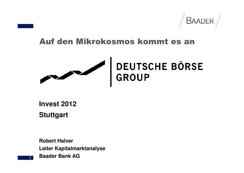 Auf den Mikrokosmos kommt es an    Invest 2012    Stuttgart    Robert Halver    Leiter Kapitalmarktanalyse1   Baader Bank AG