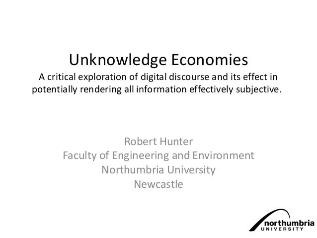 Unknowledge EconomiesA critical exploration of digital discourse and its effect inpotentially rendering all information ef...